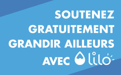 Simple et solidaire : soutenez Grandir Ailleurs GRATUITEMENT avec Lilo !